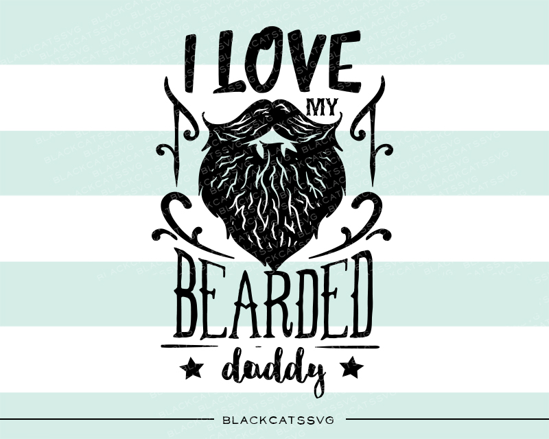 I Love My Bearded Daddy Kids Craft Cut File By BlackCatsSVG