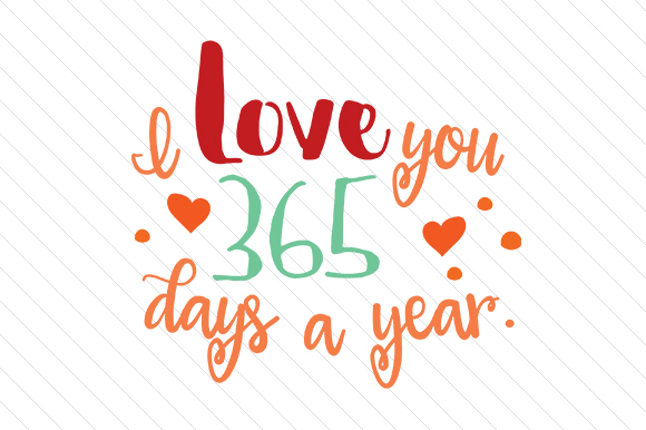 I Love You 365 Days a Year Love Craft Cut File By Creative Fabrica Crafts - Image 1