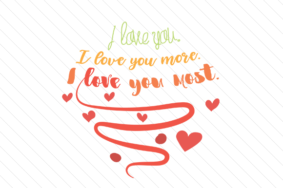 I Love You. I Love You More. I Love You Most. Love Craft Cut File By Creative Fabrica Crafts - Image 1