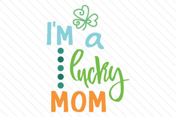Download Free I M A Lucky Mom Svg Cut File By Creative Fabrica Crafts for Cricut Explore, Silhouette and other cutting machines.