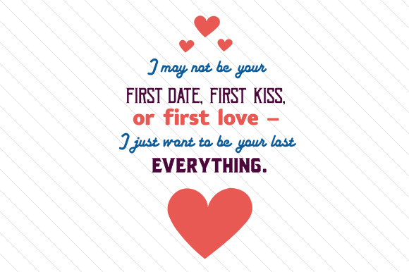 Download Free I May Not Be Your First Date First Kiss Or First Love I Just for Cricut Explore, Silhouette and other cutting machines.