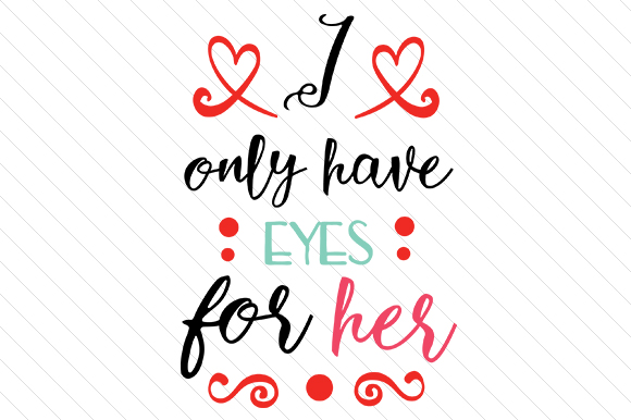 I Only Have Eyes for Her Love Craft Cut File By Creative Fabrica Crafts - Image 1