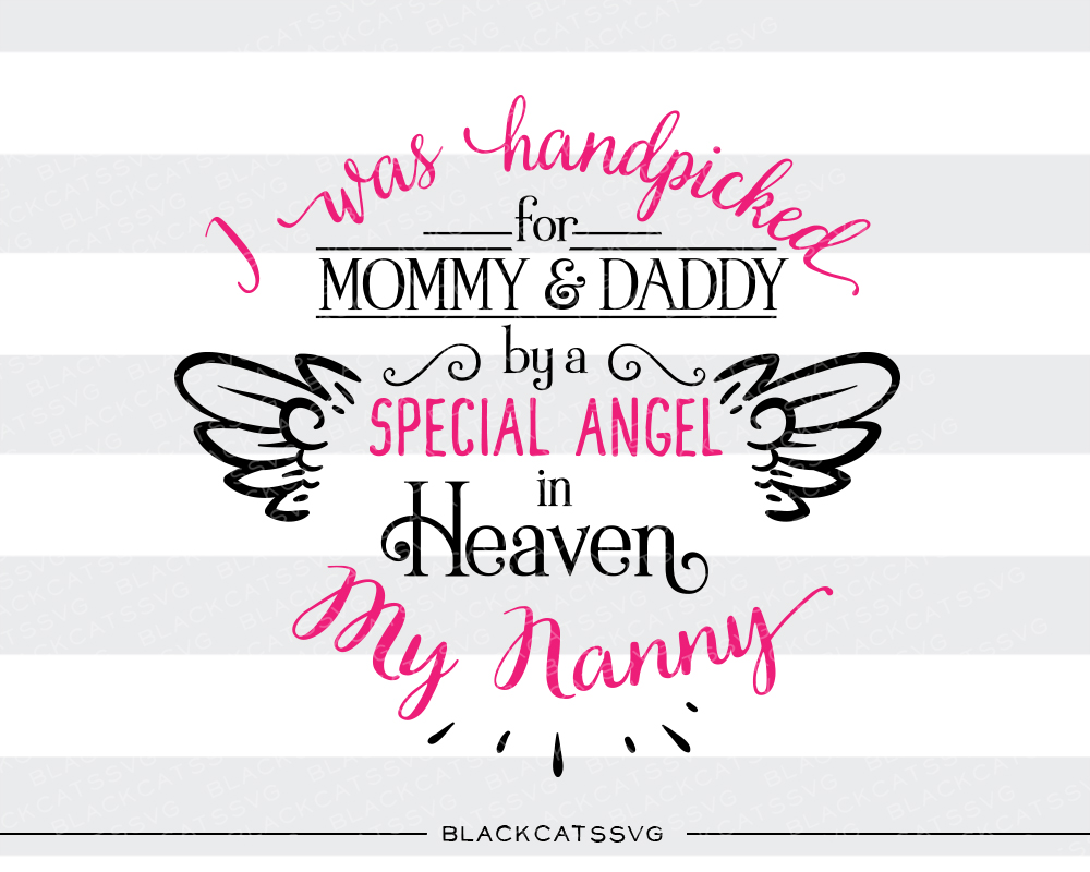 I Was Handpicked for Mommy & Daddy by a Special Angel in Heaven - My Nanny Kids Craft Cut File By BlackCatsSVG