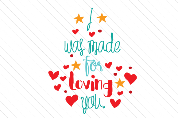 I Was Made For Loving You Svg Cut File By Creative Fabrica