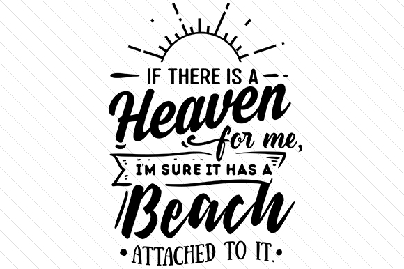 If There is a Heaven for Me, I'm Sure It Has a Beach Attached to It Summer Craft Cut File By Creative Fabrica Crafts