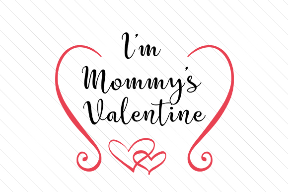 I'm Mommy's Valentine Valentine's Day Craft Cut File By Creative Fabrica Crafts - Image 1