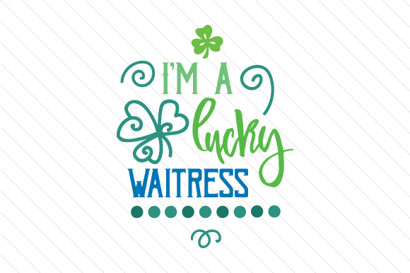 I'm a Lucky Waitress Saint Patrick's Day Craft Cut File By Creative Fabrica Crafts