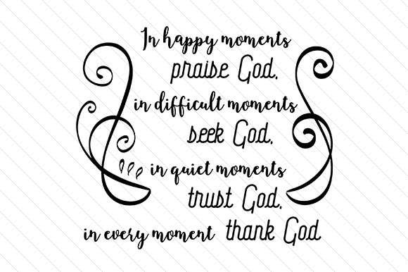Download Free In Happy Moments Praise God In Difficult Moments Seek God Svg for Cricut Explore, Silhouette and other cutting machines.