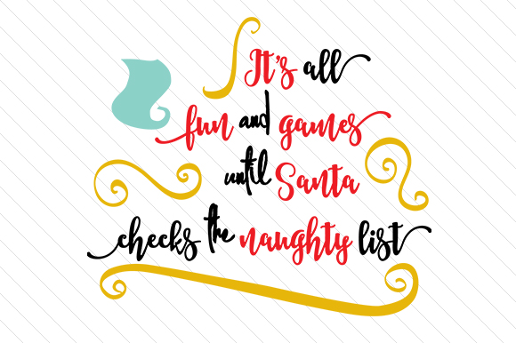 Download Free It S All Fun And Games Until Santa Checks The Naughty List Svg for Cricut Explore, Silhouette and other cutting machines.