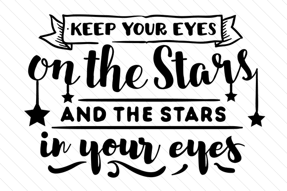 Download Free Keep Your Eyes On The Stars And The Stars In Your Eyes Svg Cut for Cricut Explore, Silhouette and other cutting machines.