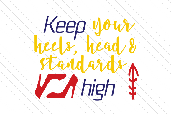 Download Free Keep Your Heels Head Standards High Svg Cut File By Creative Fabrica Crafts Creative Fabrica for Cricut Explore, Silhouette and other cutting machines.
