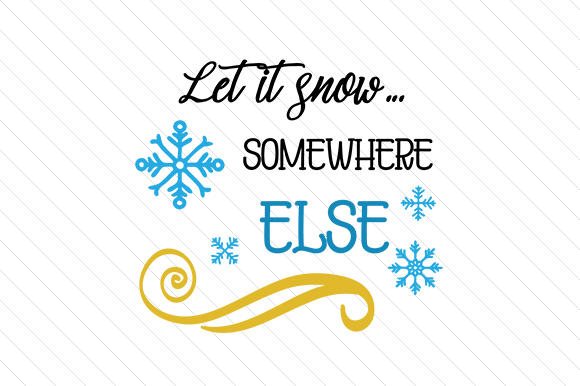 Download Free Let It Snow Somewhere Else Svg Cut File By Creative Fabrica for Cricut Explore, Silhouette and other cutting machines.
