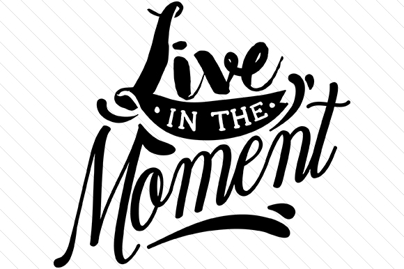 Live in the Moment Motivational Craft Cut File By Creative Fabrica Crafts