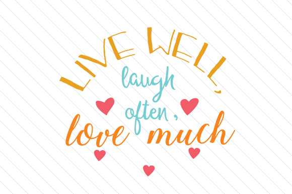 Live Well Laugh Often Love Much Svg Cut File By Creative