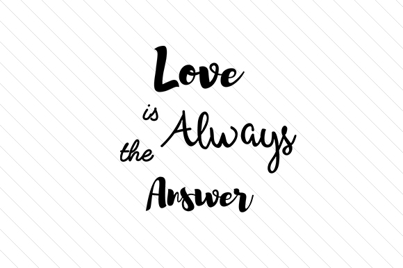 Love is Always the Answer Craft Design By Creative Fabrica Freebies Image 1