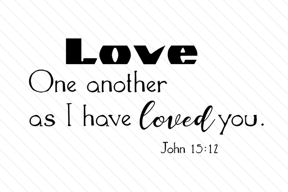 Love One Another As I Have Loved You Religious Craft Cut File By Creative Fabrica Crafts