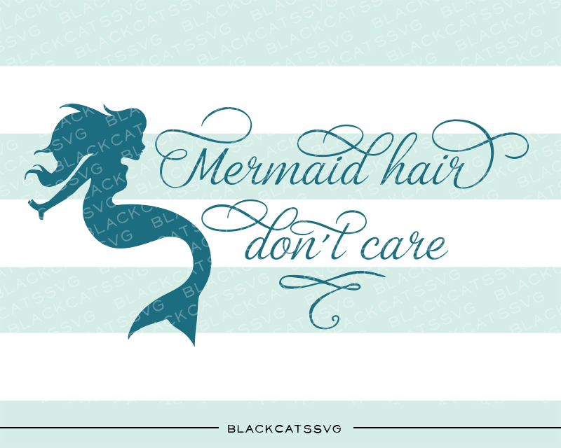 Mermaid Hair, Don't Care Quotes Craft Cut File By BlackCatsSVG