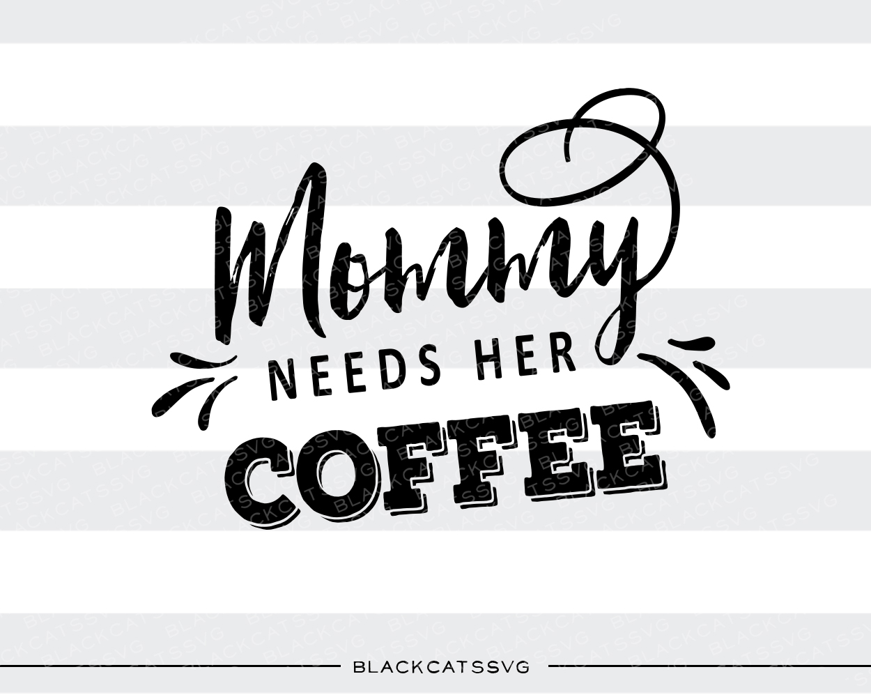 Mommy Needs Her Coffee Café Archivo de Corte Craft Por BlackCatsSVG