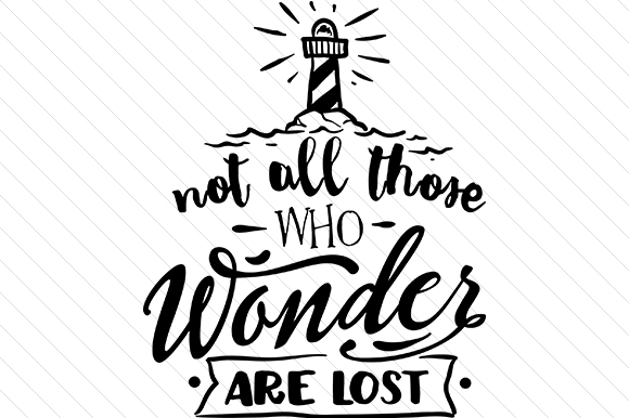 Download Free Not All Those Who Wonder Are Lost Svg Cut File By Creative for Cricut Explore, Silhouette and other cutting machines.