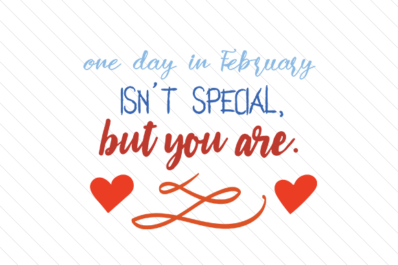One Day in February Isn't Special but You Are Love Craft Cut File By Creative Fabrica Crafts - Image 1