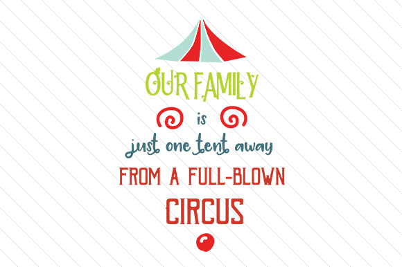 Our Family is Just One Tent Away from a Full Blown Circus Familia Archivo de Corte Craft Por Creative Fabrica Crafts