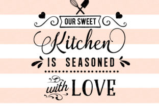 Our Sweet Kitchen is Seasoned with Love Kitchen Craft Cut File By BlackCatsSVG
