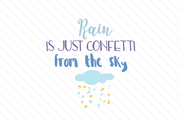 Download Free Rain Is Just Confetti From The Sky Svg Cut File By Creative for Cricut Explore, Silhouette and other cutting machines.