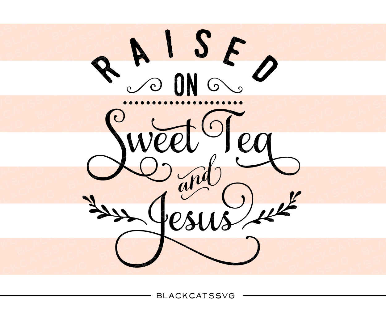Raised on Sweet Tea and Jesus Religious Craft Cut File By BlackCatsSVG