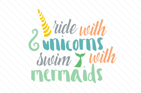 Ride With Unicorns Swim With Mermaids Svg Cut File By Creative Fabrica Crafts Creative Fabrica