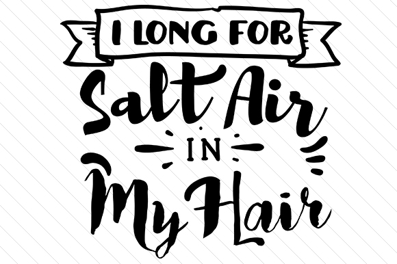 I Long for Salt in My Hair Quotes Craft Cut File By Creative Fabrica Crafts