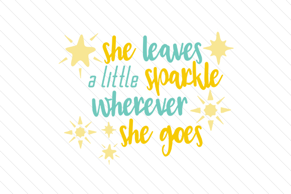 She Leaves a Little Sparkle Wherever She Goes Quotes Craft Cut File By Creative Fabrica Crafts