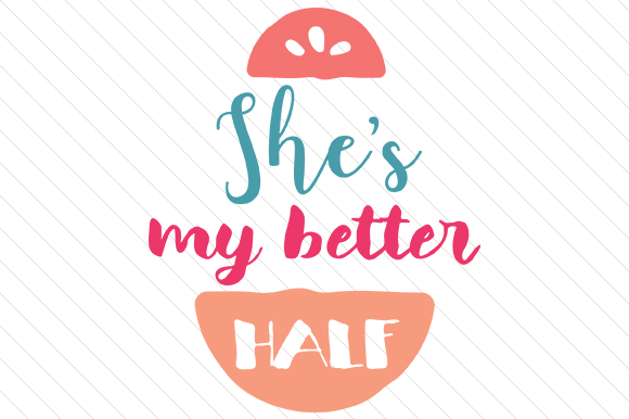 Shes My Better Half Love Craft Cut File By Creative Fabrica Crafts - Image 1
