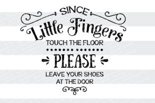 Since Little Fingers Touch the Floor - Please Leave Your Shoes at the Door Craft Design By BlackCatsSVG