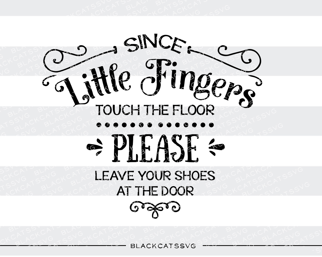 Since Little Fingers Touch the Floor - Please Leave Your Shoes at the Door Kids Craft Cut File By BlackCatsSVG