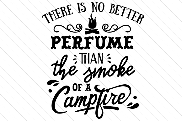 There is No Better Perfume Than the Smoke of a Campfire Nature & Outdoors Craft Cut File By Creative Fabrica Crafts