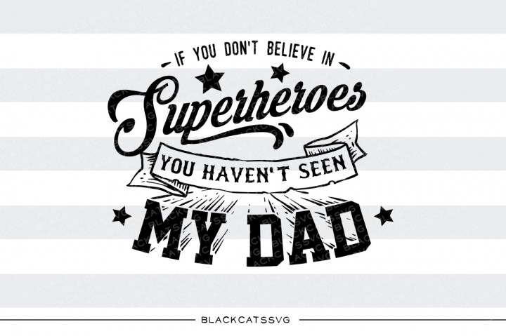 If You Don't Believe in Superheroes, You Haven't Seen My Dad Father's Day Craft Cut File By BlackCatsSVG