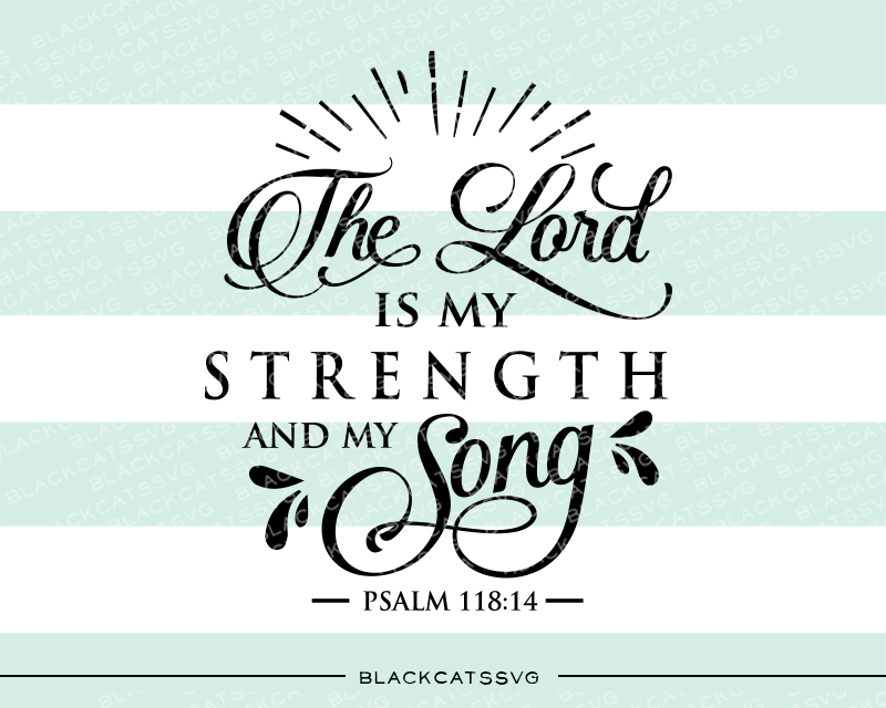 The Lord is My Strength and My Song - Psalm 118:14 Religion Craft Cut File von BlackCatsSVG