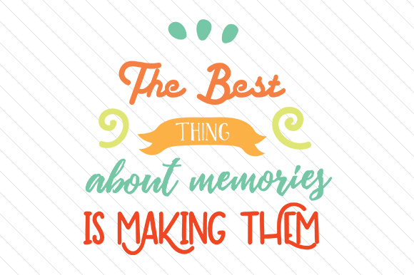 Download Free The Best Thing About Memories Is Making Them Svg Cut File By for Cricut Explore, Silhouette and other cutting machines.