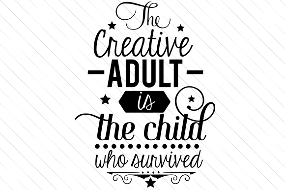 Download Free The Creative Adult Is The Child Who Survived Svg Cut File By for Cricut Explore, Silhouette and other cutting machines.