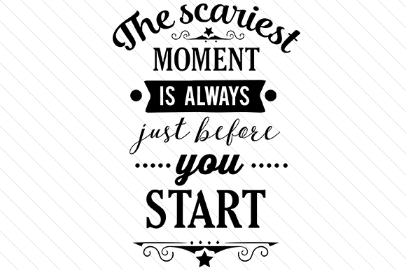 Download Free The Scariest Moment Is Always Just Before You Start Svg Cut File for Cricut Explore, Silhouette and other cutting machines.