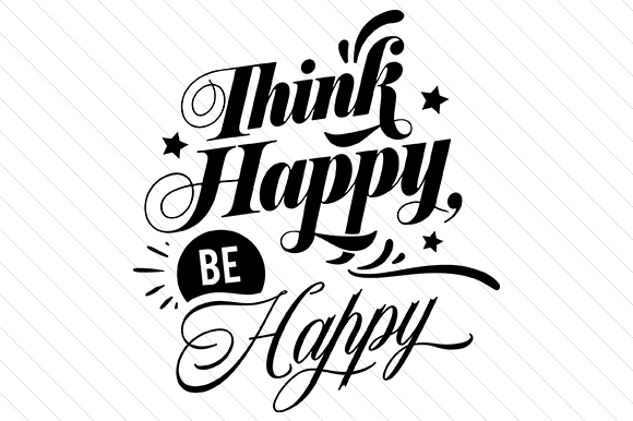 Download Free Think Happy Be Happy Svg Cut File By Creative Fabrica Crafts for Cricut Explore, Silhouette and other cutting machines.