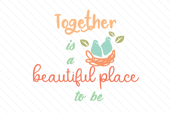 Together Is A Beautiful Place To Be Svg Cut File By Creative Fabrica Crafts Creative Fabrica