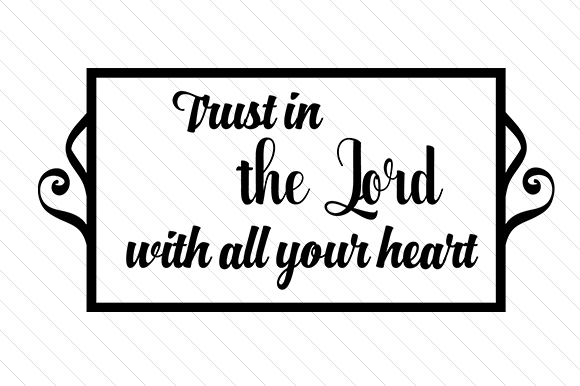 Trust in the Lord with All Your Heart Religious Craft Cut File By Creative Fabrica Crafts - Image 1