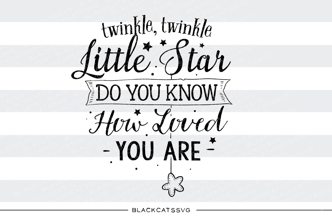 Twinkle, Twinkle Little Star. Do You Know How Loved You Are Baby Craft Cut File By BlackCatsSVG