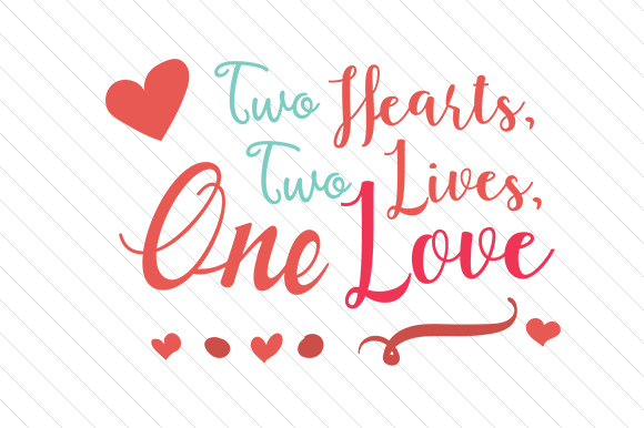 Two Hearts Two Lives One Love Love Craft Cut File By Creative Fabrica Crafts - Image 1