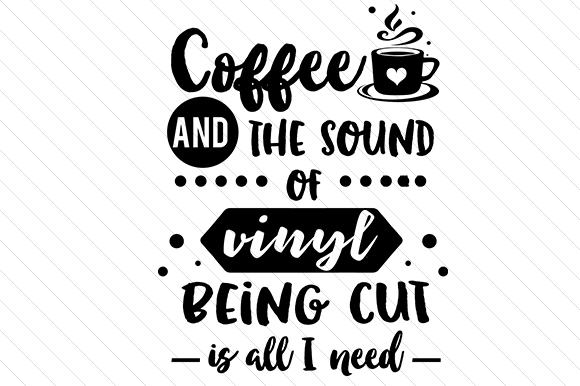 Download Free Coffee And The Sound Of Vinyl Being Cut Is All I Need Svg Cut for Cricut Explore, Silhouette and other cutting machines.