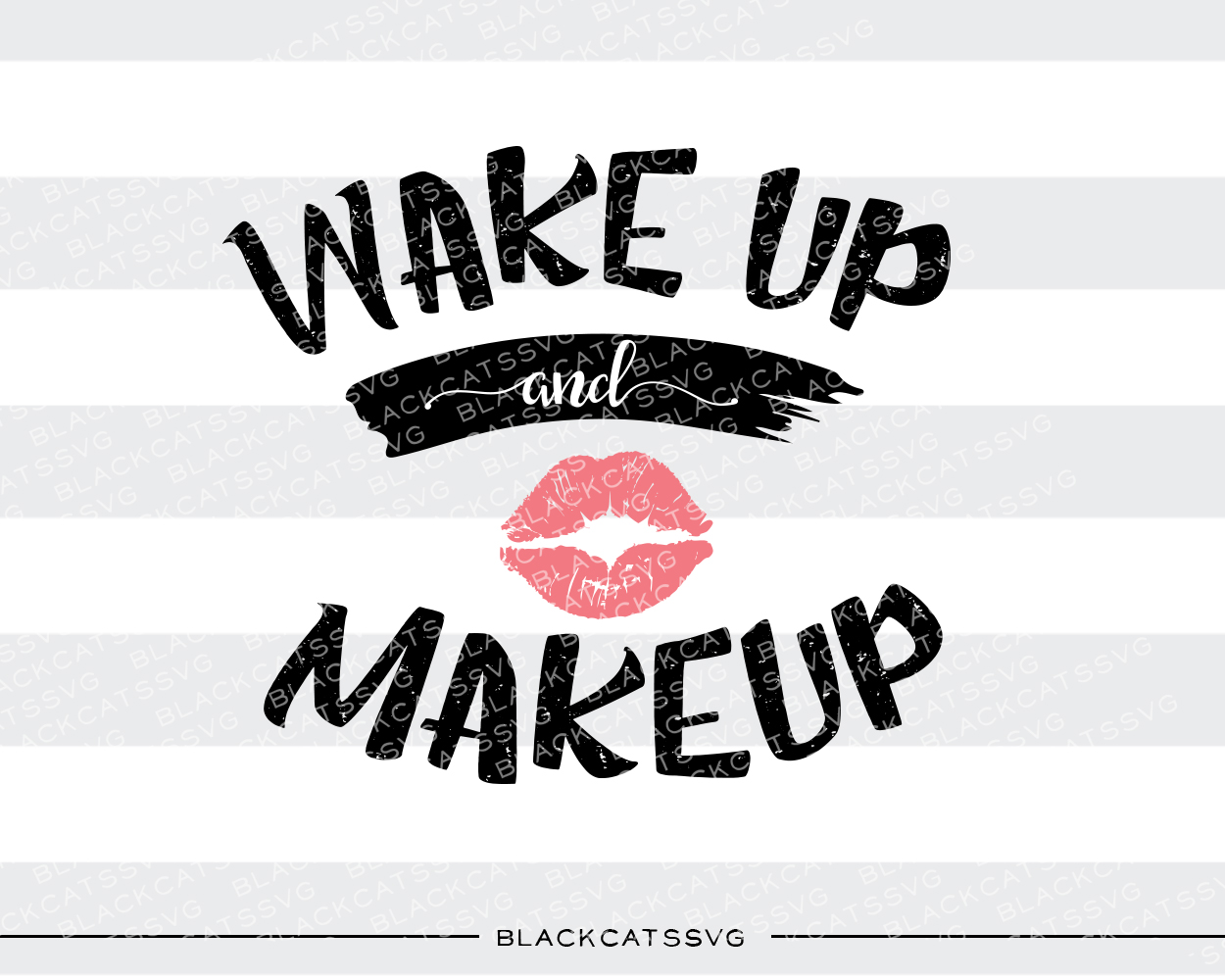 Wake Up and Makeup Beauty & Fashion Craft Cut File By BlackCatsSVG