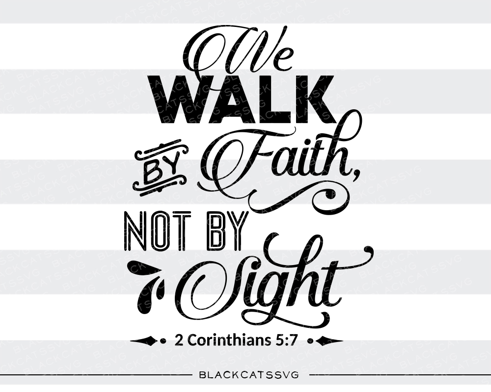 We Walk by Faith, Not by Sight - 2 Corinthians 5:7 Religious Craft Cut File By BlackCatsSVG