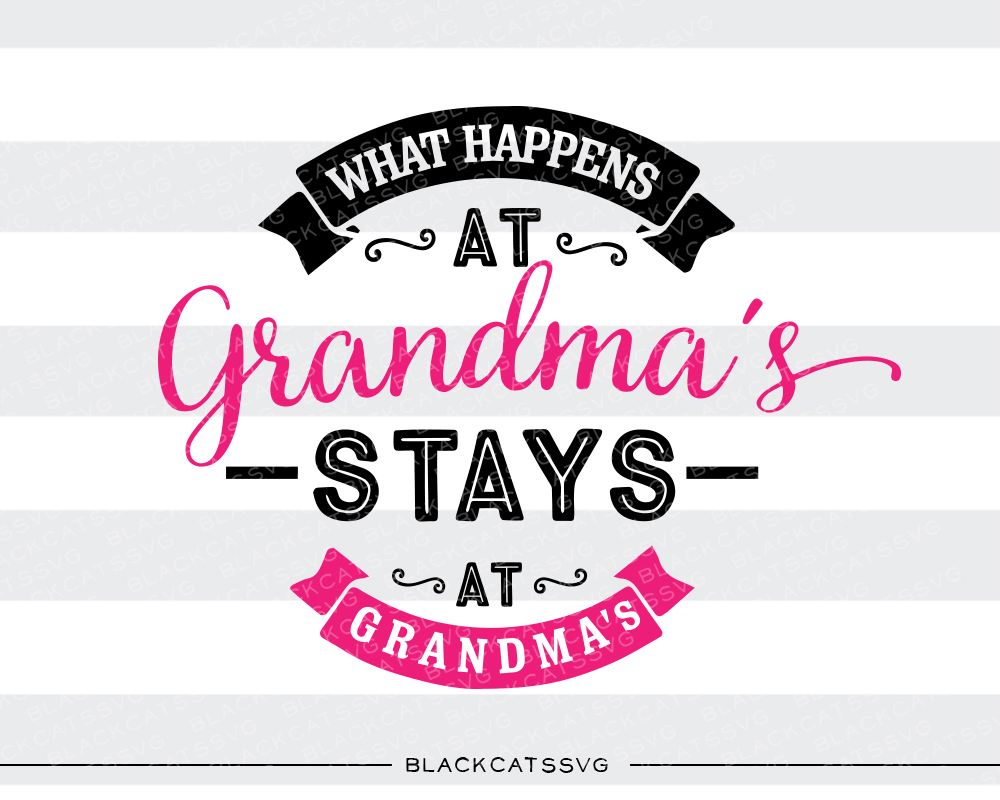 What Happens and Grandmas Stays at Grandmas Kids Craft Cut File By BlackCatsSVG