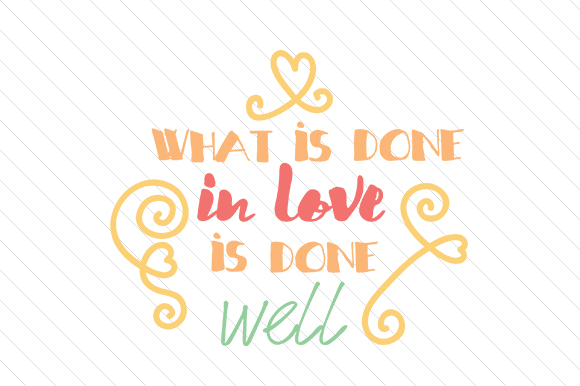 What is Done in Love is Done Well Love Craft Cut File By Creative Fabrica Crafts